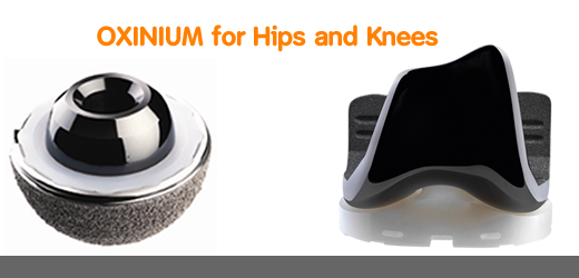 OXINIUM for hips and Knees